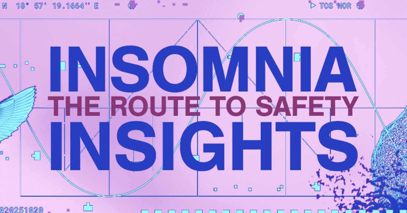 INSOMNIA INSIGHT «THE ROUTE TO SAFETY»